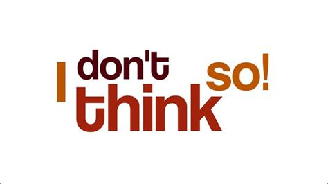 Don T Think So But - i don t think so