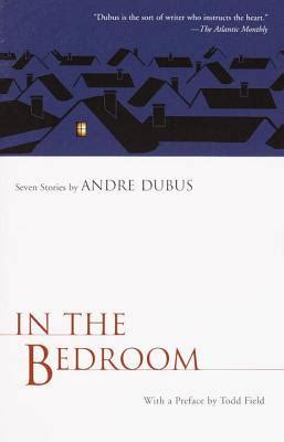in the bedroom andre dubus in the bedroom seven stories by andre dubus reviews