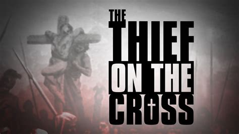 the thief on the cross youtube