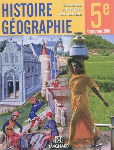 libro histoire gographie 5e programme livre histoire g 233 ographie 5e programme 2010 programme 2010 azzouz rachid gache marie