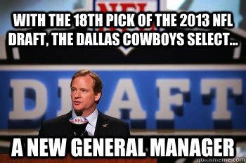 Nfl Draft Memes - with the 18th pick of the 2013 nfl draft the dallas