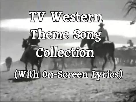 theme songs on tv tv western theme song collection with on screen lyrics