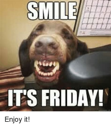 It Friday Memes - smile its friday enjoy it friday meme on sizzle