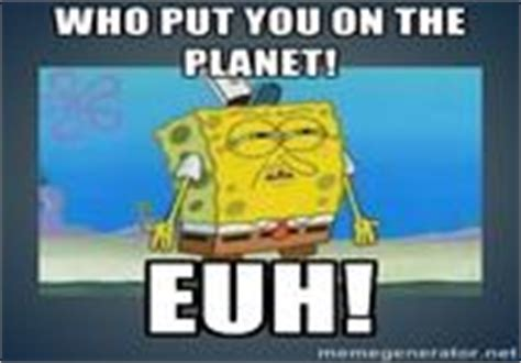Who Put You On The Planet Meme - who put you on the planet know your meme