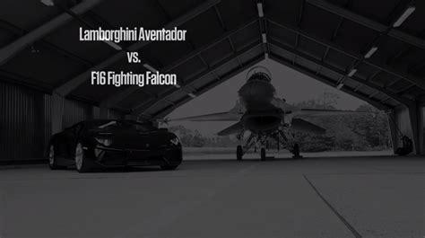 F 16 Vs Lamborghini by Lamborghini Aventador Vs F16 Fighting Falcon Autoevolution