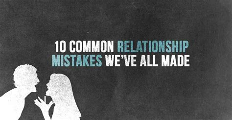 10 Dating Mistakes Weve All Made by 10 Common Relationship Mistakes We Ve All Made