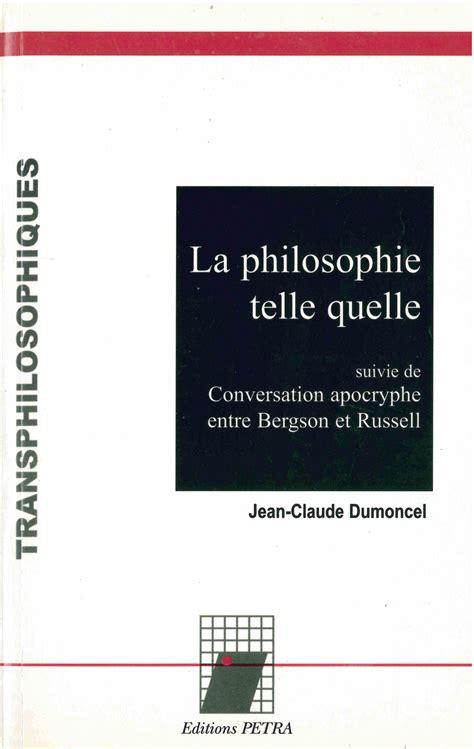 la philosophie de a 2218746190 la philosophie telle quelle suivie de conversation apocryphe entre bergson et russell de jean