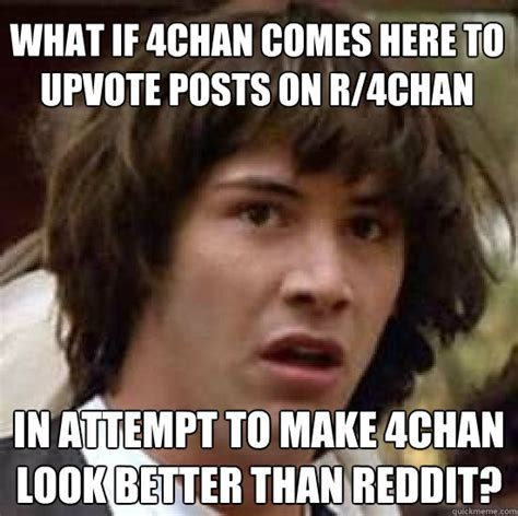 How To Post A Meme On Reddit - what if 4chan comes here to upvote posts on r 4chan in