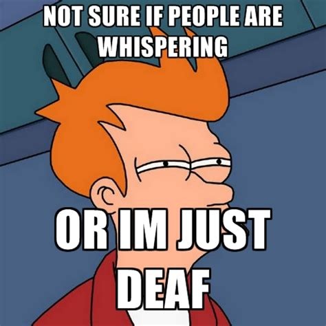 Whispering Meme - deaf meme 28 images when deaf people get drunk do they