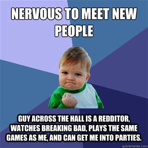 Nervous Meme - nervous to meet new people guy across the hall is a