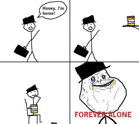 Forever Alone Memes - quotes about being forever alone quotesgram