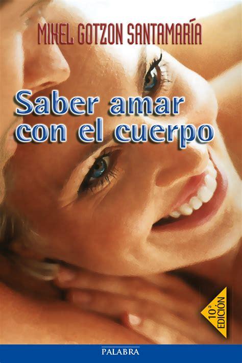 libro amar con los brazos libro saber amar con el cuerpo de mikel gotzon santamar 237 a