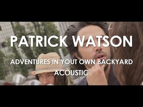 patrick watson adventures in your own backyard lyrics patrick watson adventures in your own backyard