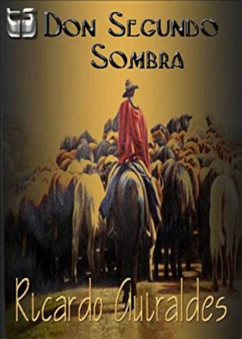 don segundo sombra amazon com don segundo sombra spanish edition ebook ricardo guiraldes kindle store