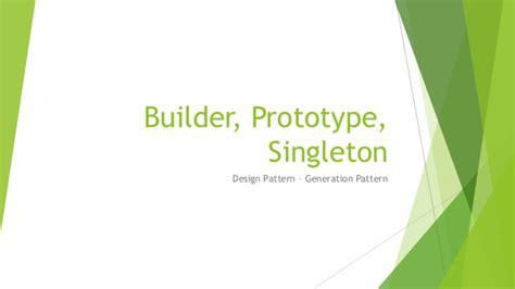 singleton pattern là gì builder prototype singleton pattern
