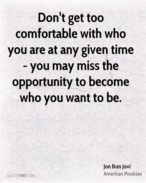 being comfortable with who you are jon bon jovi time quotes quotehd