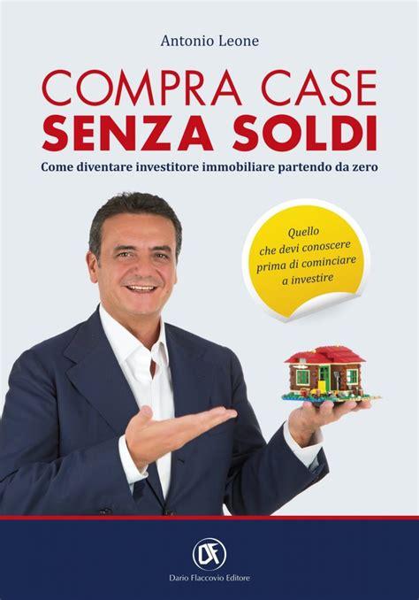Comprare Immobili Senza Soldi by Compra Senza Soldi Come Diventare Investitore