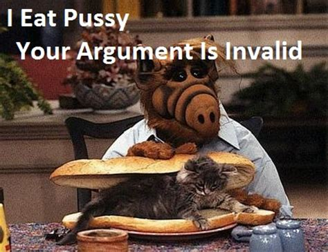 Pussy Cat Meme - alf and cat your argument is invalid know your meme