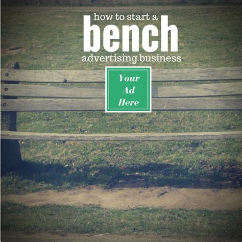 start bench how to start a bench advertising business my next