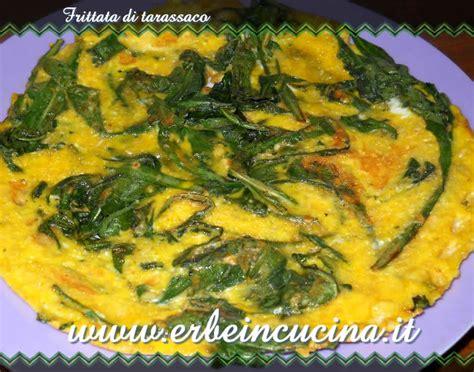 cucinare il tarassaco erbe in cucina ricetta frittata di tarassaco
