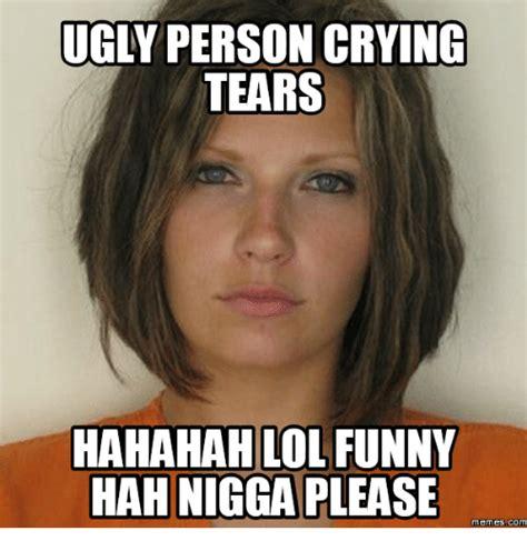 ugly person crying tears hahahah lol funny hah nigga