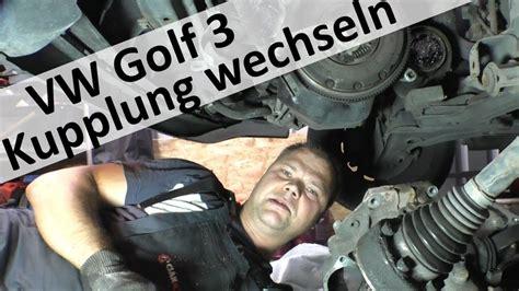 Vw Golf 3 Kupplungsseil Wechseln by Golf 3 Kupplung Wechseln Youtube