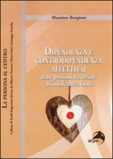 dipendenza affettiva test dipendenza e controdipendenza affettiva libri e riviste