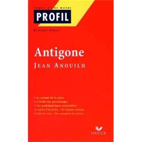 Resume D Antigone De Jean Anouilh by Antigone De Jean Anouilh Poche Etienne Frois Achat