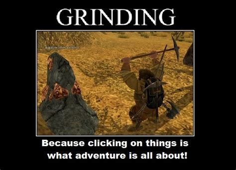 Grinding Meme - are games fun even when they re not and is that a bad