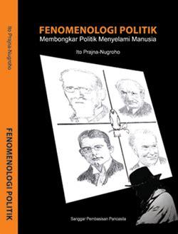 Filsafat Komunikasi Tradisi Dan Metode Fenomenologi fenomenologi politik membongkar politik menyelami manusia 187 lingkar studi terapan filsafat