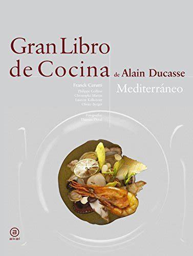 pdf libro e la cocina completa para leer ahora descargar gran libro de cocina de alain ducasse mediterr 225 neo alain ducasse gratis libros plus