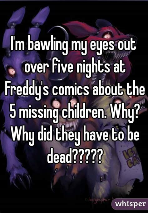 I m bawling my eyes out over five nights at freddy s comics about the 5 missing children why