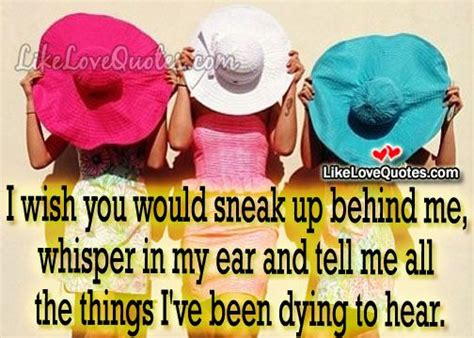 wish you would sneak up behind me whisper in my ear and 223 best dating quotes images on pinterest