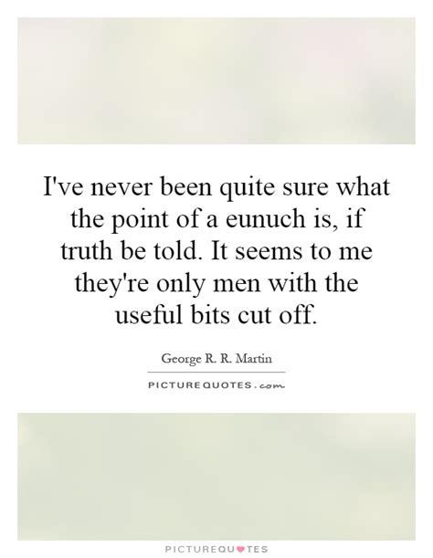 Eunuch Quotes eunuch quotes eunuch sayings eunuch picture quotes