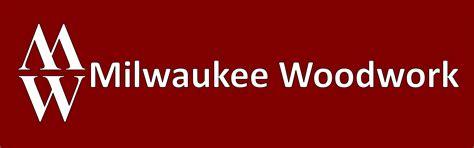 Milwaukee Woodwork Quot Master Craftsman Of Custom Solutions