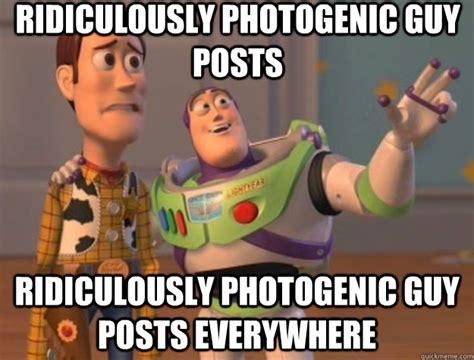 Photogenic Meme - ridiculously photogenic guy posts ridiculously photogenic guy posts everywhere toy story