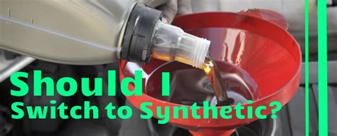 switching from conventional to synthetic motor how do i switch my buick verano to synthetic