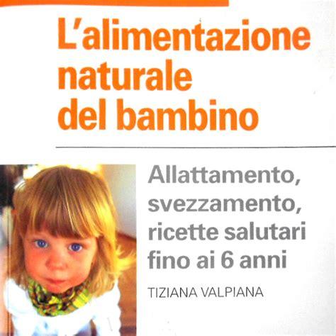 l alimentazione naturale bambino libri per grandi l alimentazione naturale bambino