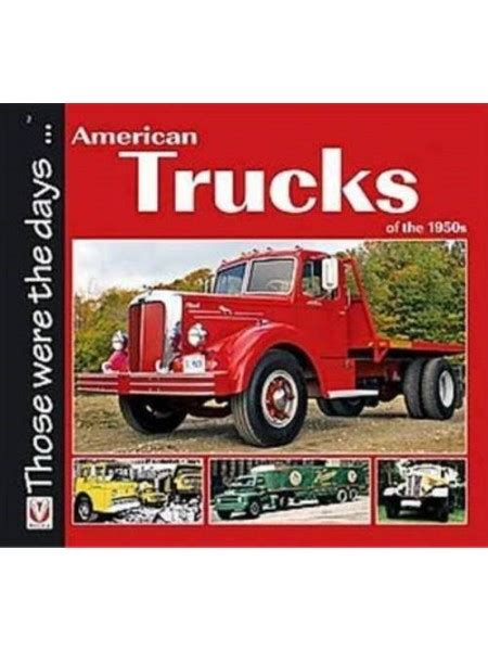 american trucks of the 1950s those were the days