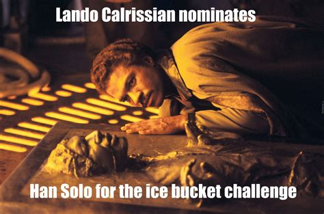 Lando Calrissian Meme - lando calrissian nominates han solo for the ice bucket