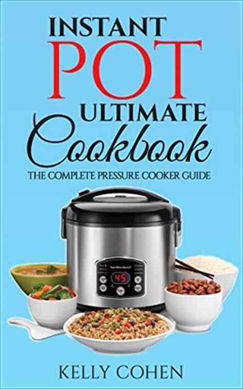the complete high pressure cooker cookbook ultimate guide to high pressure cooking for all with 97 flavored and easy recipes for weight loss and overall health 4 weeks healthy meal plan included books instant pot ultimate cookbook the complete pressure
