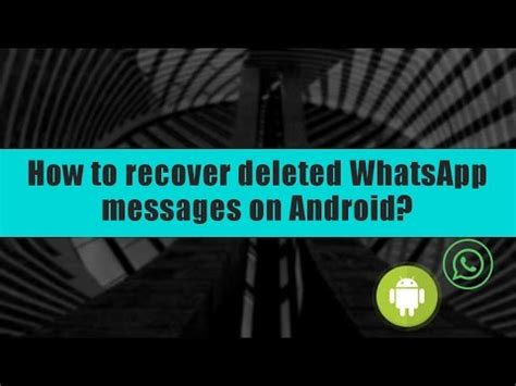 how to retrieve deleted messages on android how to recover deleted whatsapp messages on android