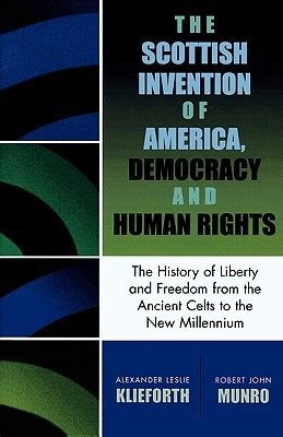 Inventing Human Rights Outline by The Scottish Invention Of America Democracy And Human Rights A History Of Liberty And Freedom