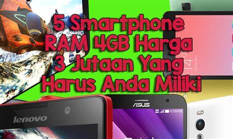 Ram Yang 4gb 5 smartphone ram 4gb harga 3 jutaan yang harus anda miliki