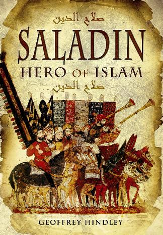 saladin the sultan who vanquished the crusaders and built an islamic empire books saladin of islam by geoffrey hindley daly history