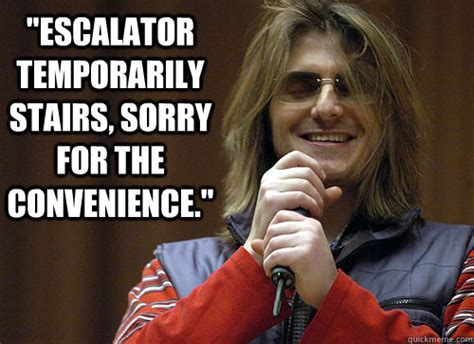 Mitch Hedberg Memes - quot escalator temporarily stairs sorry for the convenience
