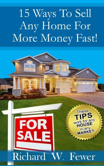 fastest way to sell your house 15 ways to sell your home for more money fast by richard