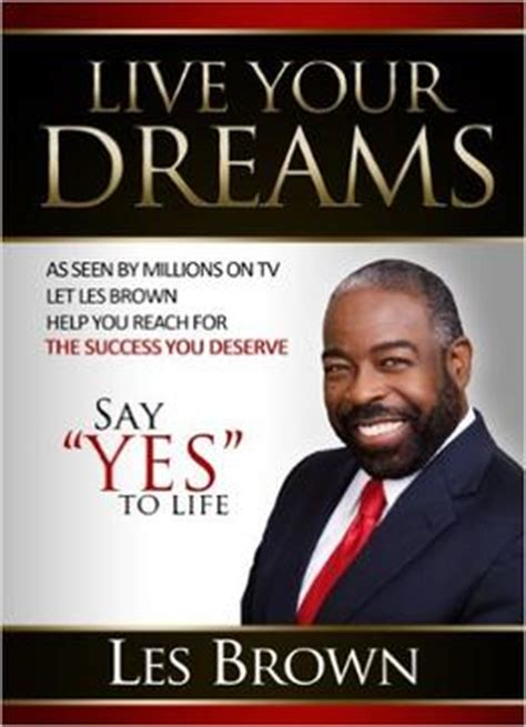 live your books les brown live your dreams say yes to
