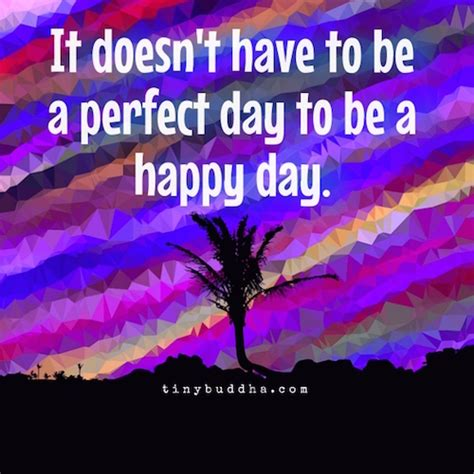0008323445 it doesn t have to be it doesn t have to be a perfect day to be a happy day