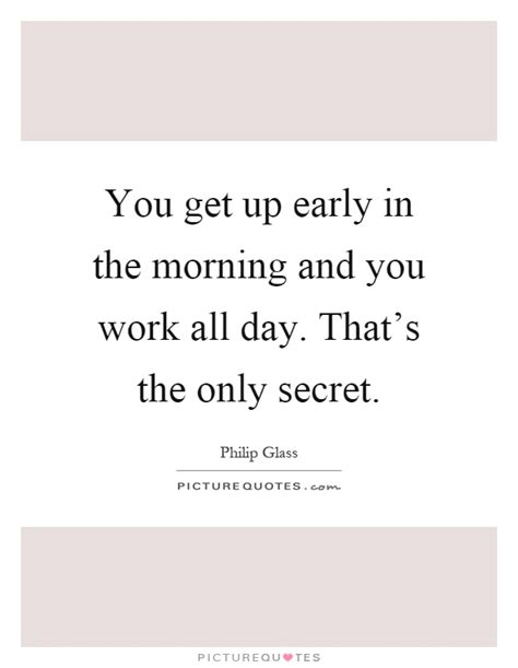 Get Up Early In The Morning Essay philip glass quotes sayings 18 quotations